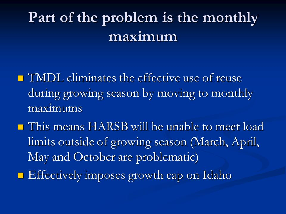 Part of the problem is the monthly maximum TMDL eliminates the effective use of reuse during growing season by moving to monthly maximums TMDL elimina