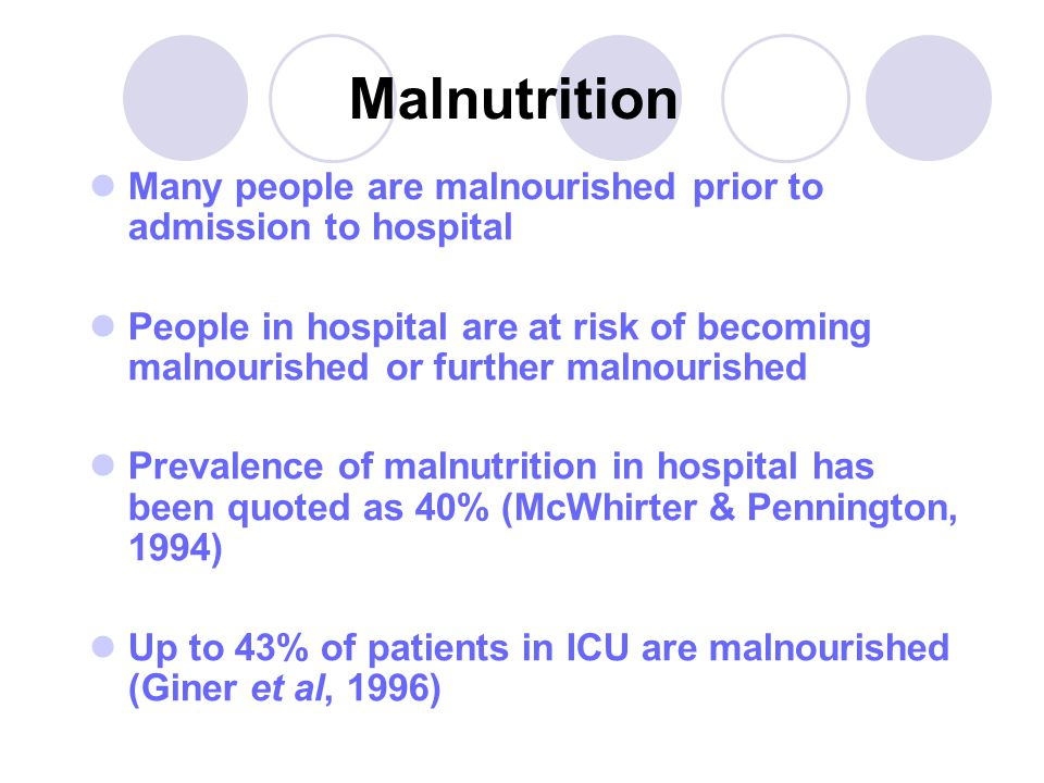 Consequences of malnutrition Weight loss Weakness and fatigue Impaired ventilatory drive  DEATH Depression / apathy Poor wound healing Impaired immune function Webb (1999), Garrad (1996)