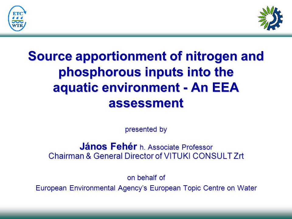 Source apportionment of nitrogen and phosphorous inputs into the aquatic environment - An EEA assessment presented by János Fehér h.