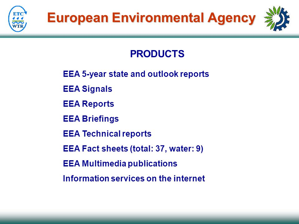 European Environmental Agency PRODUCTS EEA 5-year state and outlook reports EEA Signals EEA Reports EEA Briefings EEA Technical reports EEA Fact sheet