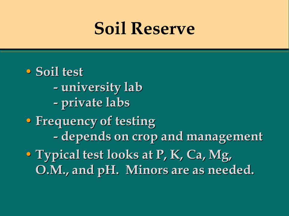 Soil Reserve Soil test - university lab - private labs Soil test - university lab - private labs Frequency of testing - depends on crop and management