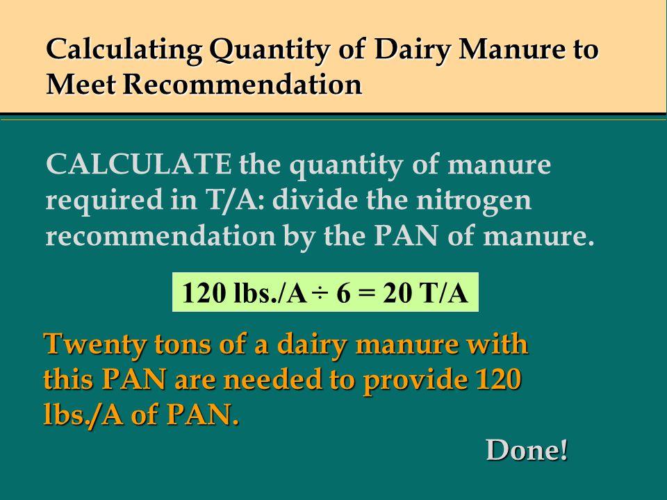 Calculating Quantity of Dairy Manure to Meet Recommendation Calculating Quantity of Dairy Manure to Meet Recommendation CALCULATE the quantity of manu