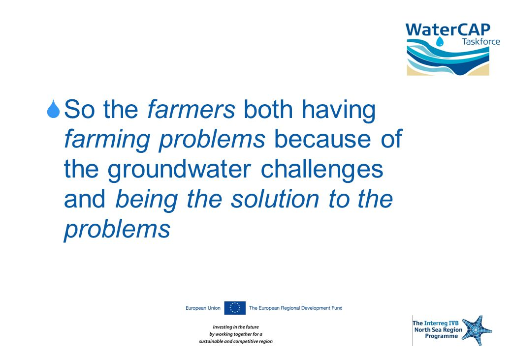  So the farmers both having farming problems because of the groundwater challenges and being the solution to the problems