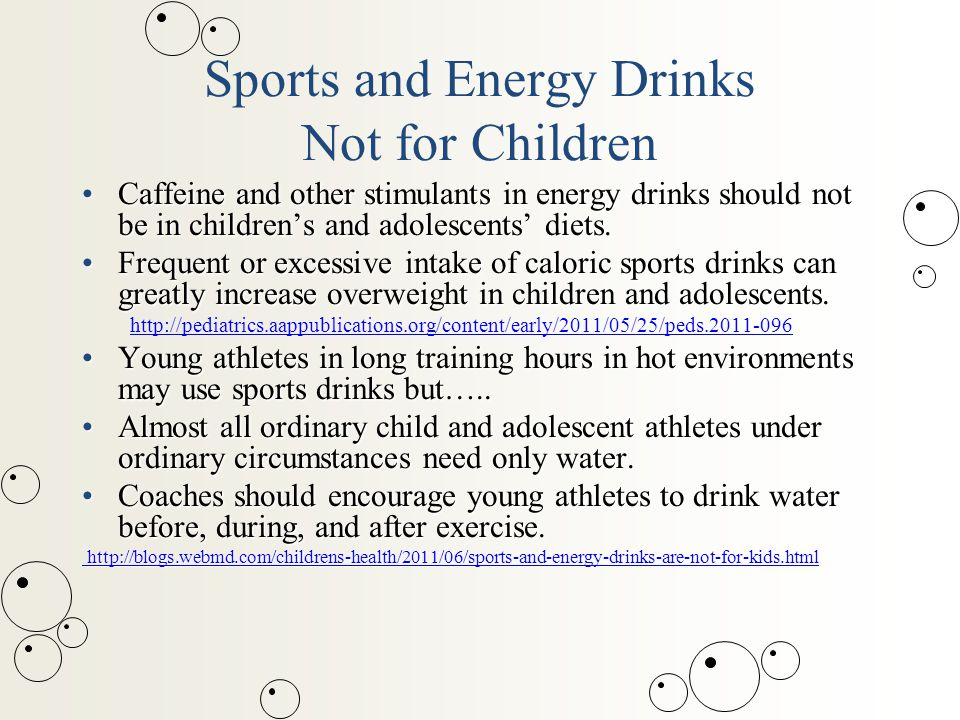 Sports and Energy Drinks Not for Children Caffeine and other stimulants in energy drinks should not be in children's and adolescents' diets.Caffeine and other stimulants in energy drinks should not be in children's and adolescents' diets.