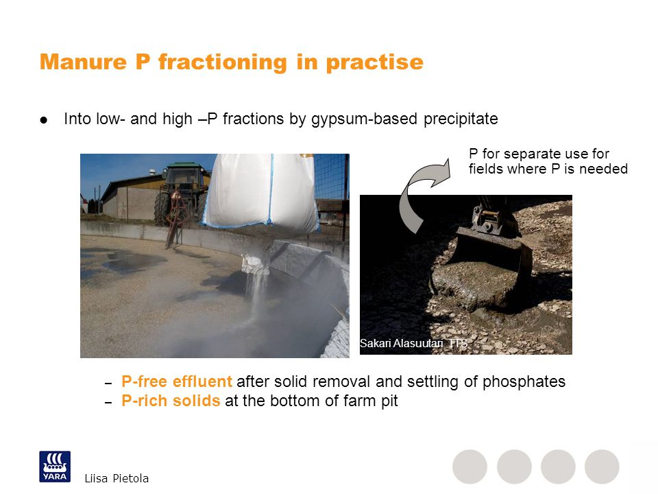 Liisa Pietola Into low- and high –P fractions by gypsum-based precipitate – P-free effluent after solid removal and settling of phosphates – P-rich so