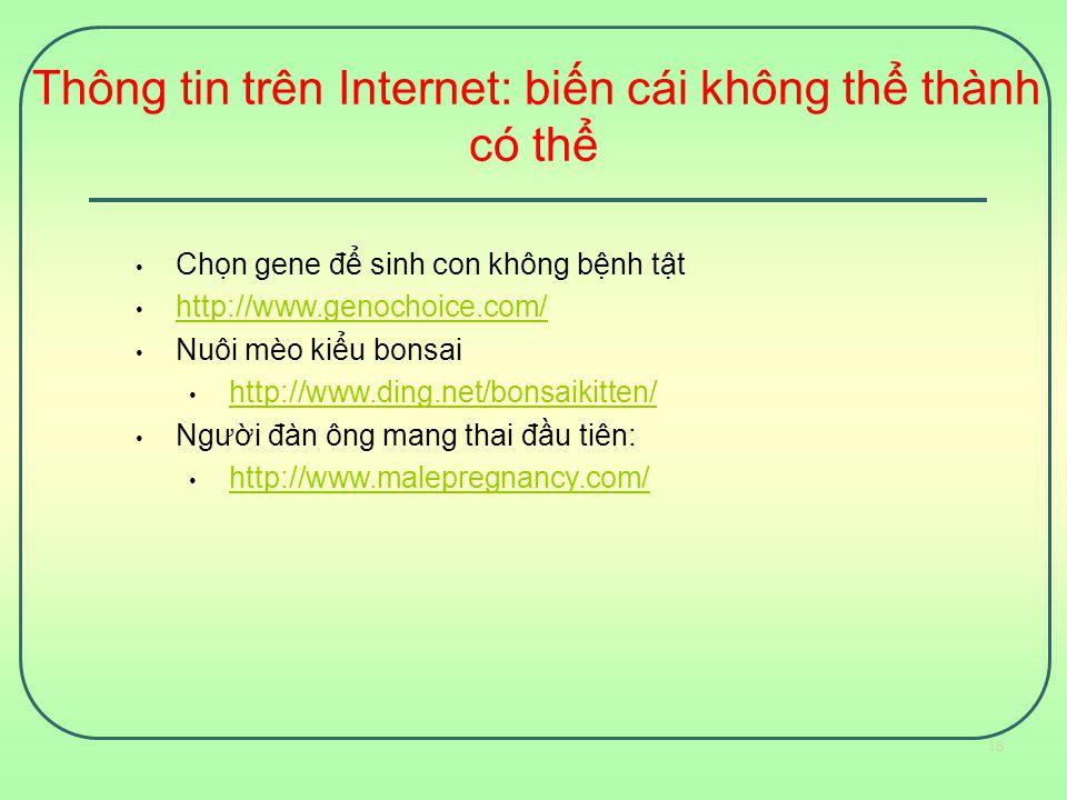Thông tin trên Internet: biến cái không thể thành có thể Chọn gene để sinh con không bệnh tật http://www.genochoice.com/ Nuôi mèo kiểu bonsai http://w