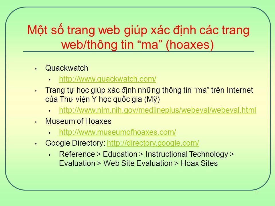 """Một số trang web giúp xác định các trang web/thông tin """"ma"""" (hoaxes) Quackwatch http://www.quackwatch.com/ Trang tự học giúp xác định những thông tin"""