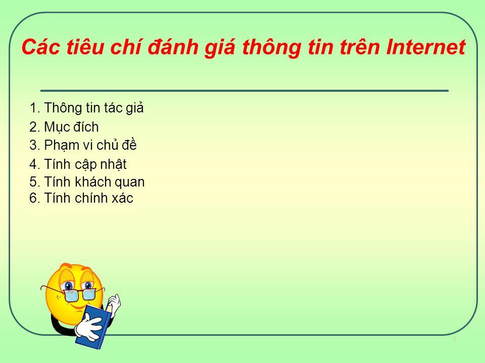 Các tiêu chí đánh giá thông tin trên Internet 1. Thông tin tác giả 2. Mục đích 3. Phạm vi chủ đề 4. Tính cập nhật 5. Tính khách quan 6. Tính chi
