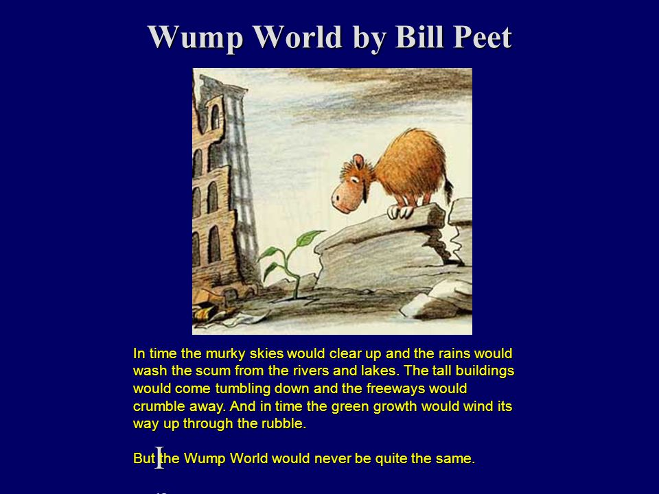 Wump World by Bill Peet In time the murky skies would clear up and the rains would wash the scum from the rivers and lakes.