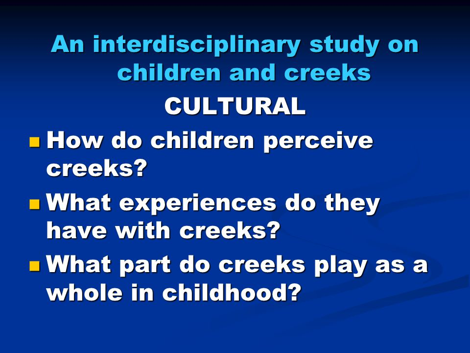 An interdisciplinary study on children and creeks CULTURAL How do children perceive creeks.