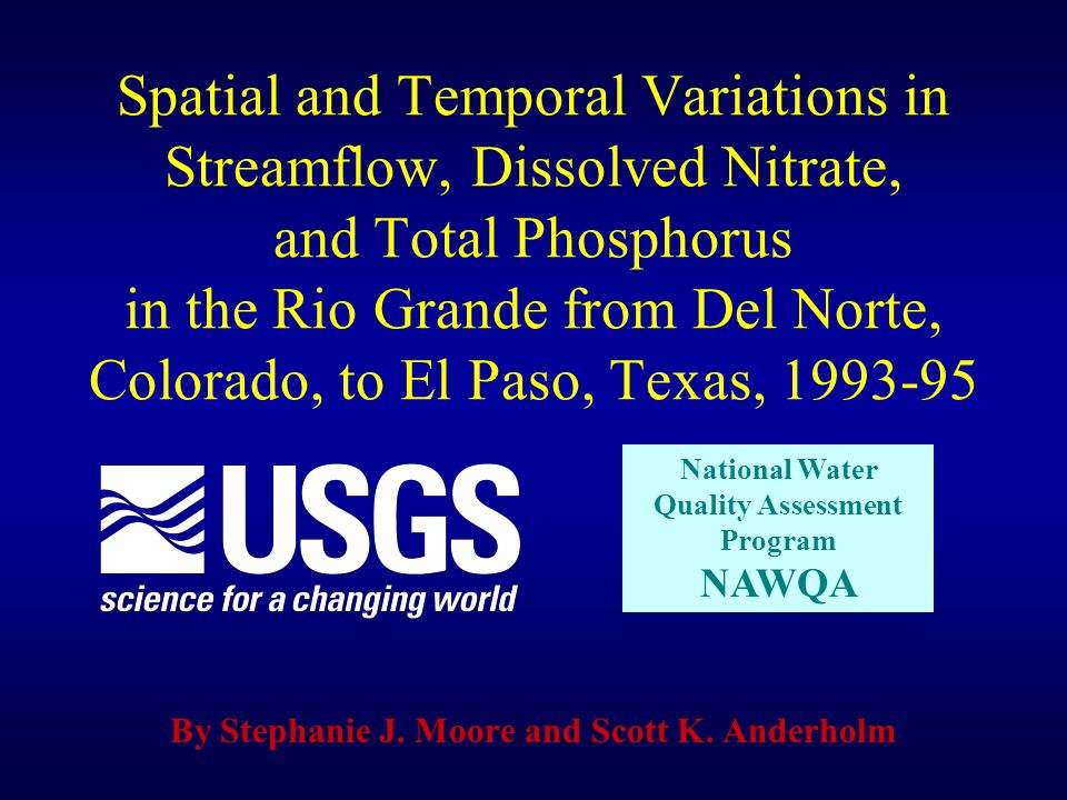 Spatial and Temporal Variations in Streamflow, Dissolved Nitrate, and Total Phosphorus in the Rio Grande from Del Norte, Colorado, to El Paso, Texas, 1993-95 By Stephanie J.