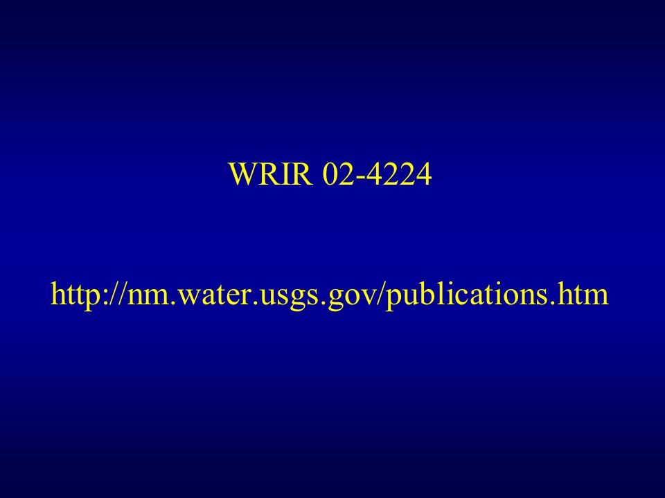 WRIR 02-4224 http://nm.water.usgs.gov/publications.htm