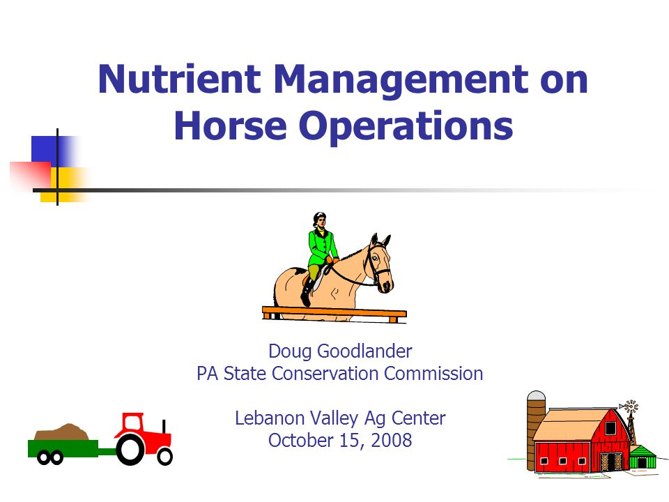 Nutrient Management on Horse Operations Doug Goodlander PA State Conservation Commission Lebanon Valley Ag Center October 15, 2008