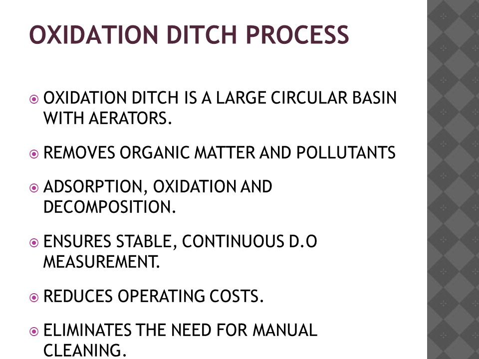 OXIDATION DITCH PROCESS  OXIDATION DITCH IS A LARGE CIRCULAR BASIN WITH AERATORS.