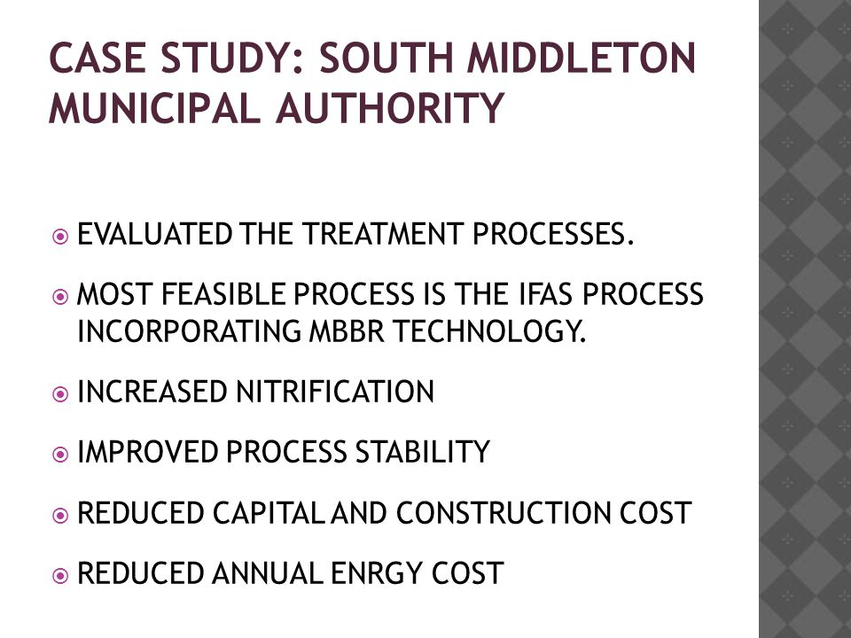 CASE STUDY: SOUTH MIDDLETON MUNICIPAL AUTHORITY  EVALUATED THE TREATMENT PROCESSES.
