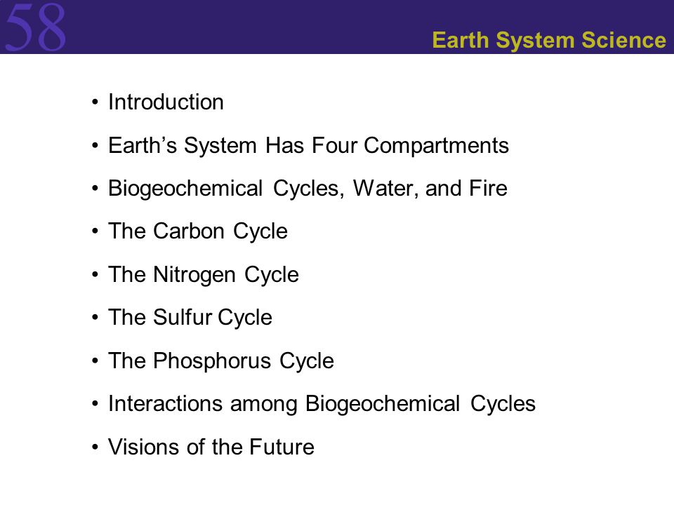 58 Introduction Earth's System Has Four Compartments Biogeochemical Cycles, Water, and Fire The Carbon Cycle The Nitrogen Cycle The Sulfur Cycle The P
