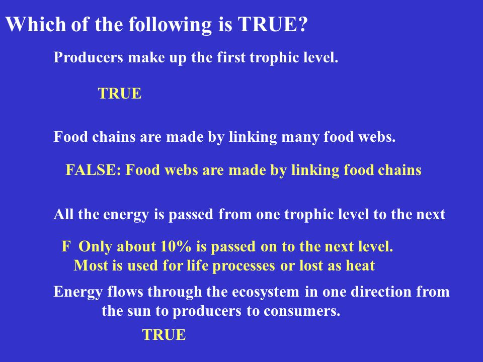 Which of the following is TRUE. Producers make up the first trophic level.