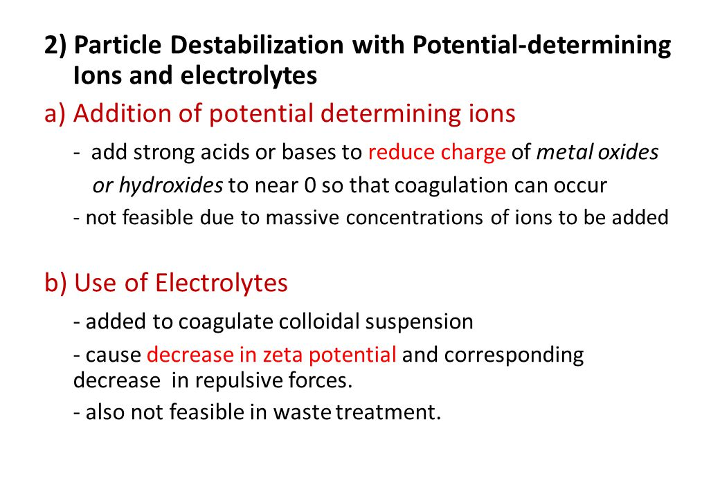 2) Particle Destabilization with Potential-determining Ions and electrolytes a) Addition of potential determining ions - add strong acids or bases to