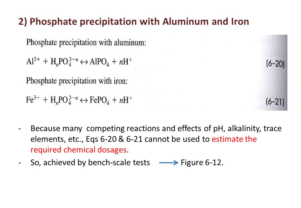 2) Phosphate precipitation with Aluminum and Iron -Because many competing reactions and effects of pH, alkalinity, trace elements, etc., Eqs 6-20 & 6-