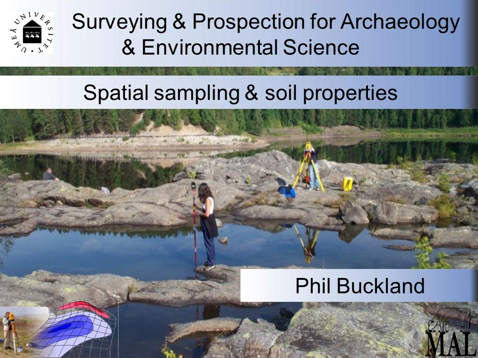 Surveying & Prospection for Archaeology & Environmental Science Spatial sampling & soil properties Phil Buckland