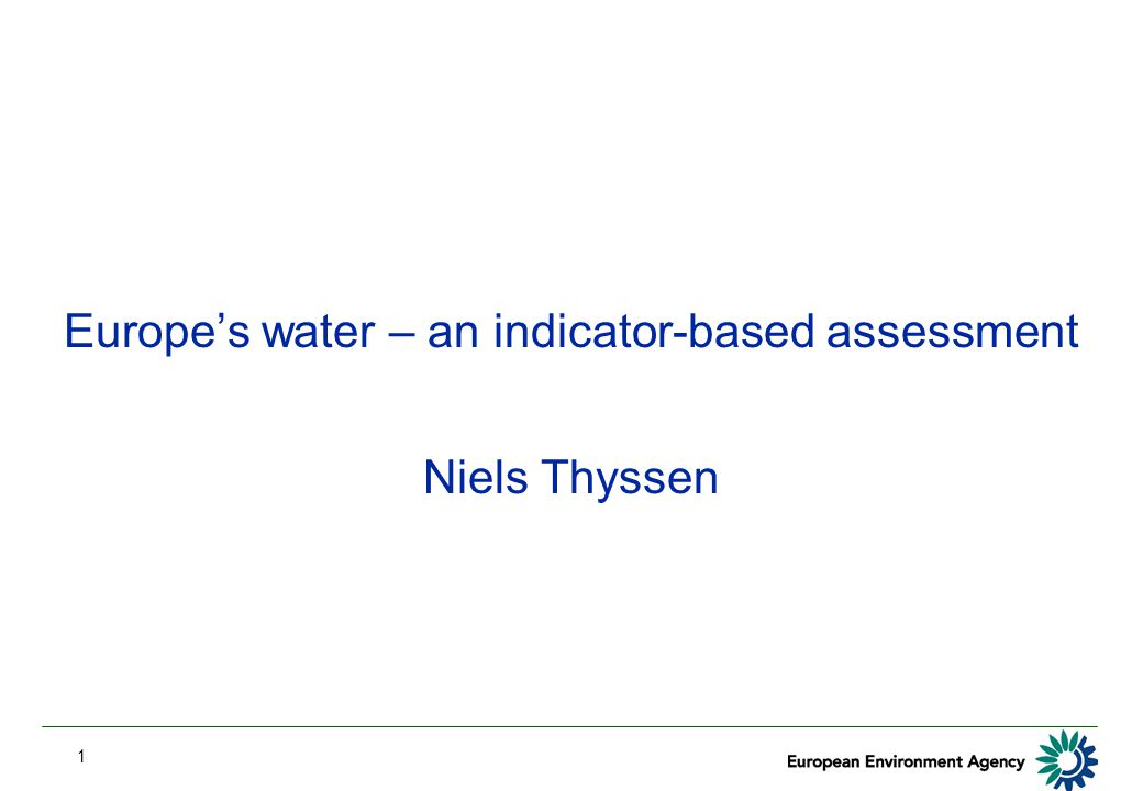 1 Europe's water – an indicator-based assessment Niels Thyssen
