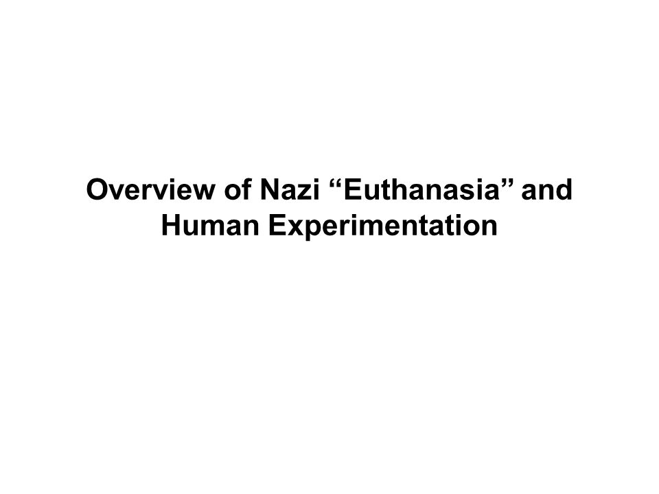 Overview of Nazi Euthanasia and Human Experimentation