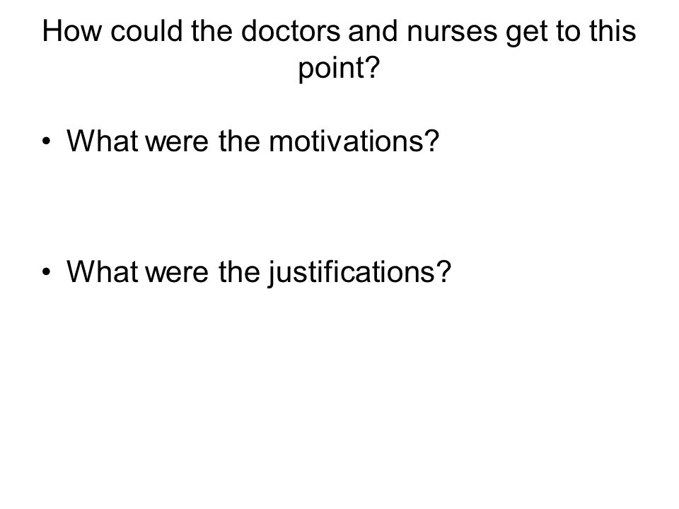 How could the doctors and nurses get to this point.