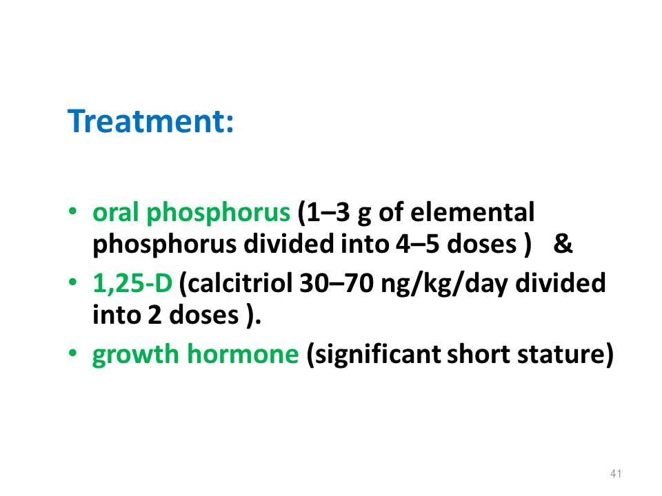 Treatment: oral phosphorus (1–3 g of elemental phosphorus divided into 4–5 doses ) & 1,25-D (calcitriol 30–70 ng/kg/day divided into 2 doses ). growth