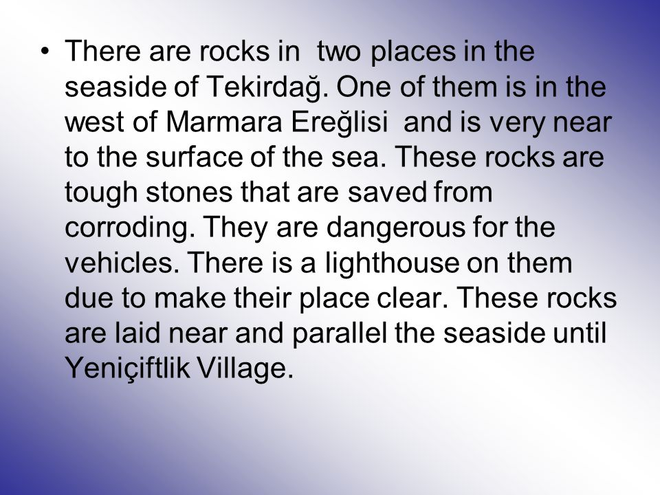 There are rocks in two places in the seaside of Tekirdağ.