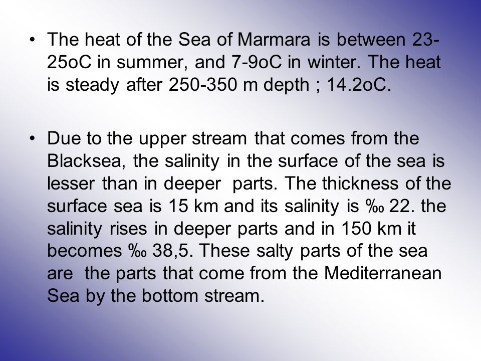 The heat of the Sea of Marmara is between 23- 25oC in summer, and 7-9oC in winter.