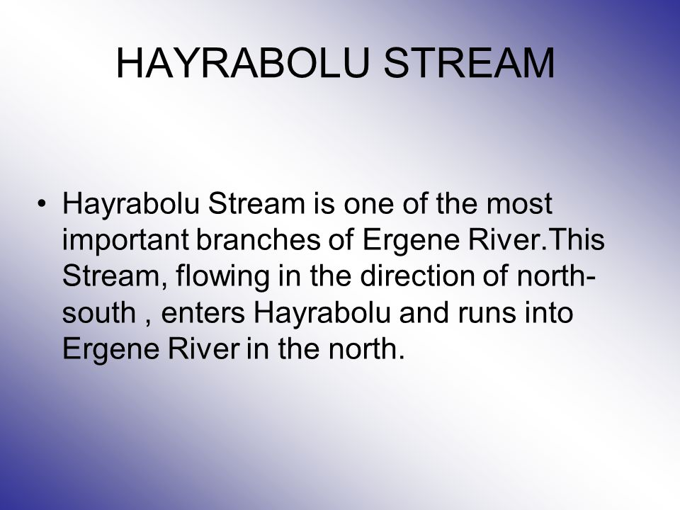 HAYRABOLU STREAM Hayrabolu Stream is one of the most important branches of Ergene River.This Stream, flowing in the direction of north- south, enters Hayrabolu and runs into Ergene River in the north.