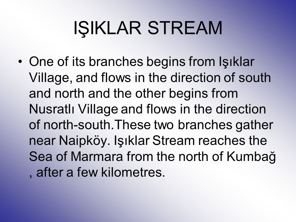 IŞIKLAR STREAM One of its branches begins from Işıklar Village, and flows in the direction of south and north and the other begins from Nusratlı Village and flows in the direction of north-south.These two branches gather near Naipköy.