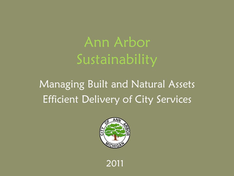 Ann Arbor Sustainability Managing Built and Natural Assets Efficient Delivery of City Services 2011