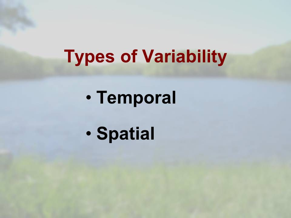 Types of Variability Temporal Spatial
