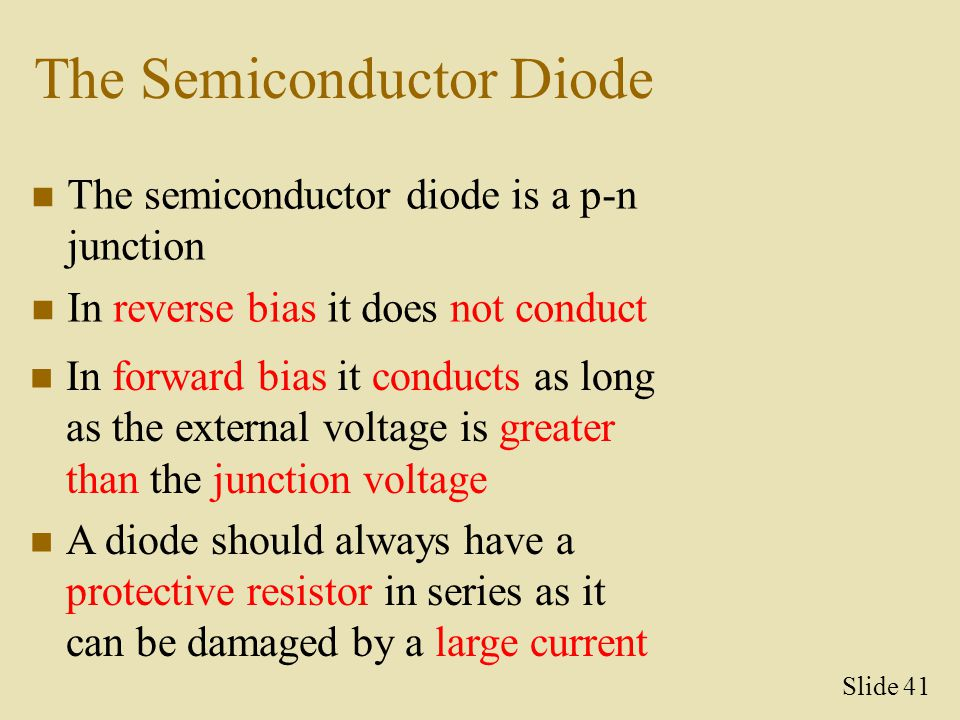 The Semiconductor Diode The semiconductor diode is a p-n junction In reverse bias it does not conduct In forward bias it conducts as long as the exter