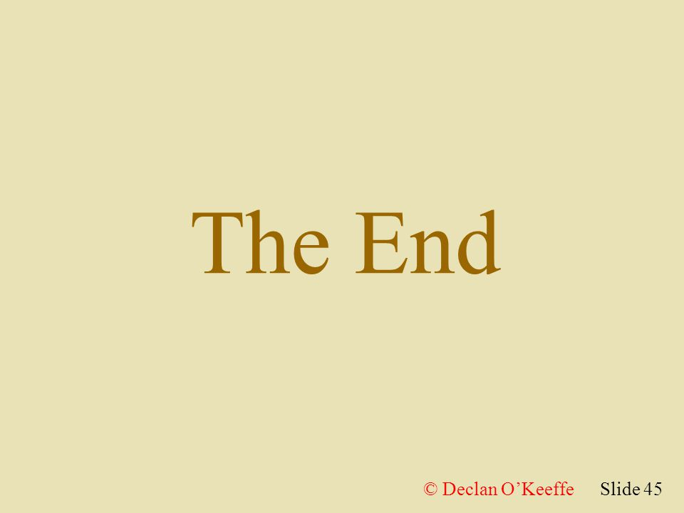 The End Slide 45© Declan O'Keeffe