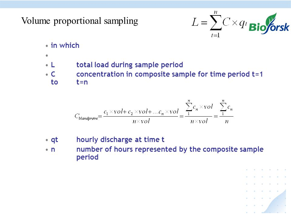 in which Ltotal load during sample period C concentration in composite sample for time period t=1 to t=n qt hourly discharge at time t n number of hours represented by the composite sample period Volume proportional sampling