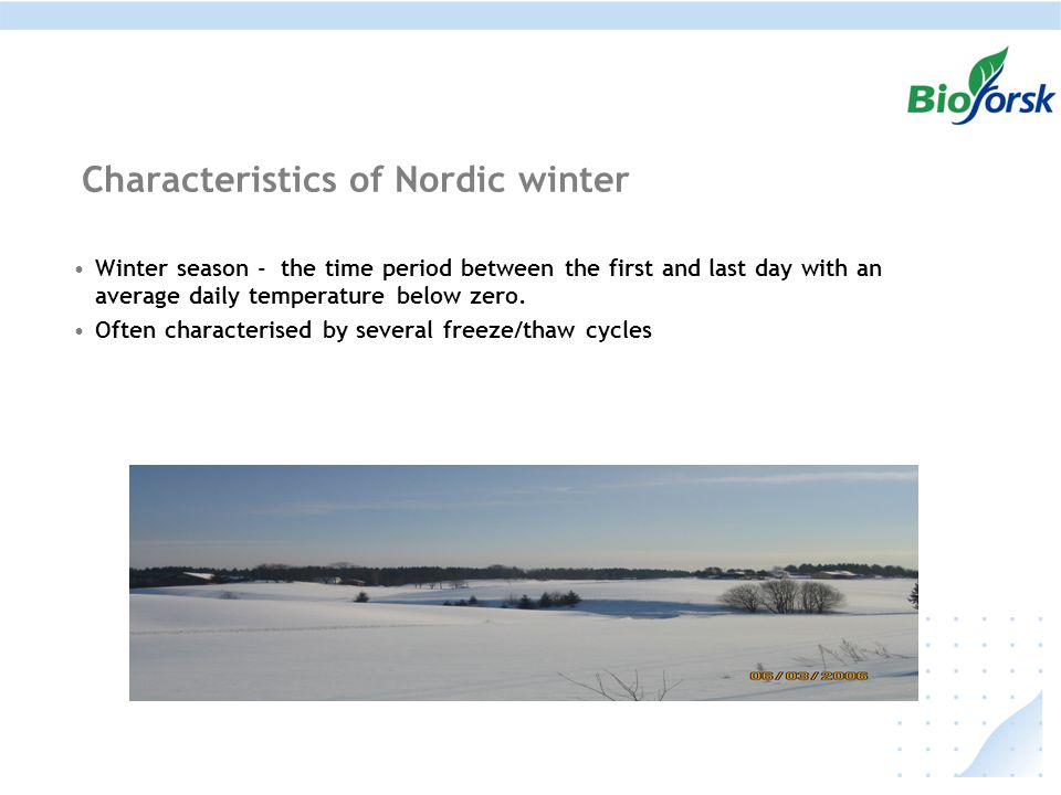 Characteristics of Nordic winter Winter season - the time period between the first and last day with an average daily temperature below zero.