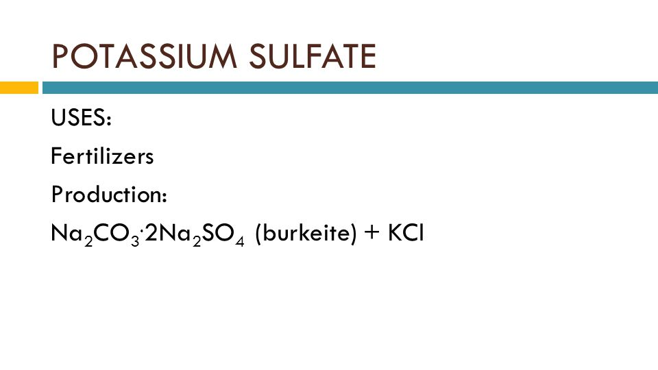 POTASSIUM SULFATE USES: Fertilizers Production: Na 2 CO 3. 2Na 2 SO 4 (burkeite) + KCl