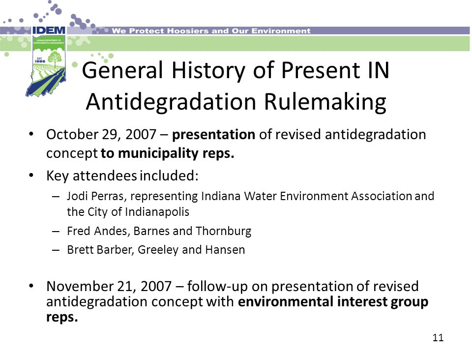 General History of Present IN Antidegradation Rulemaking October 29, 2007 – presentation of revised antidegradation concept to municipality reps.