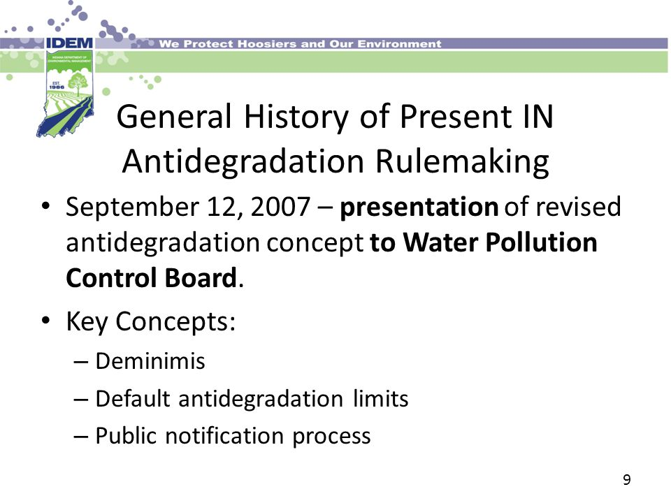 General History of Present IN Antidegradation Rulemaking September 12, 2007 – presentation of revised antidegradation concept to Water Pollution Control Board.