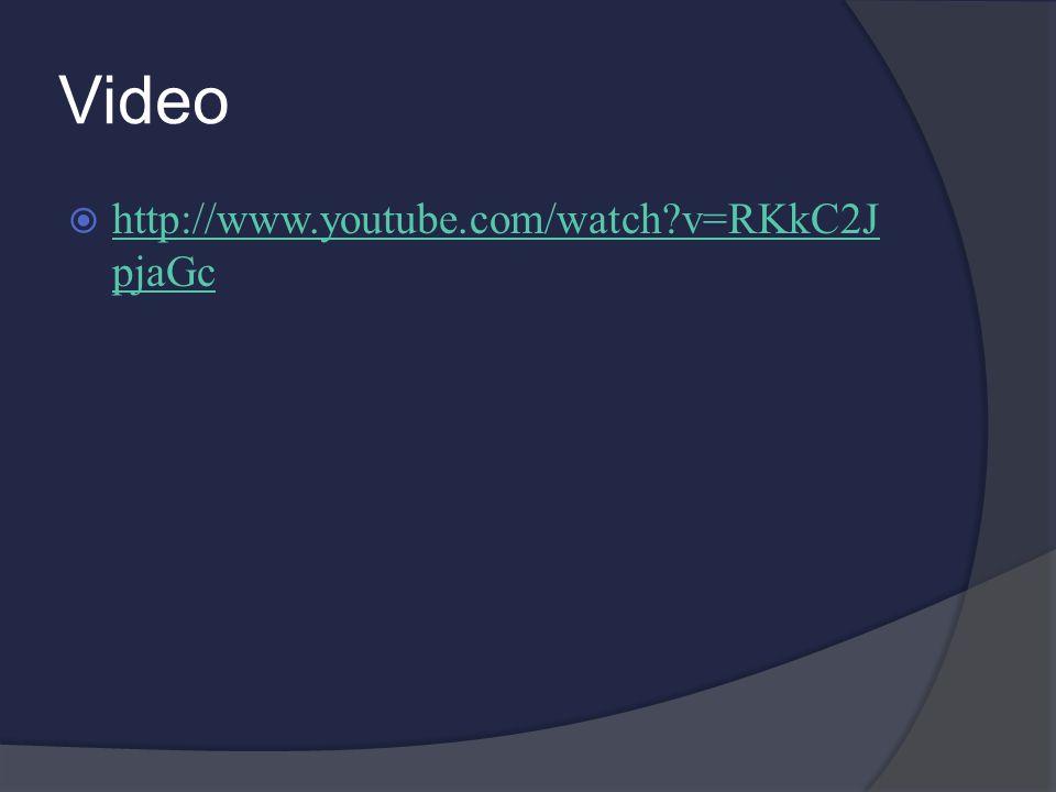 Video  http://www.youtube.com/watch?v=RKkC2J pjaGc http://www.youtube.com/watch?v=RKkC2J pjaGc