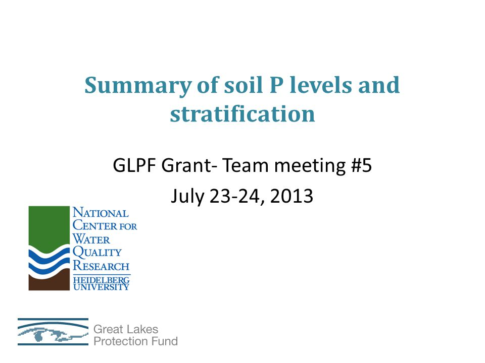 Summary of soil P levels and stratification GLPF Grant- Team meeting #5 July 23-24, 2013