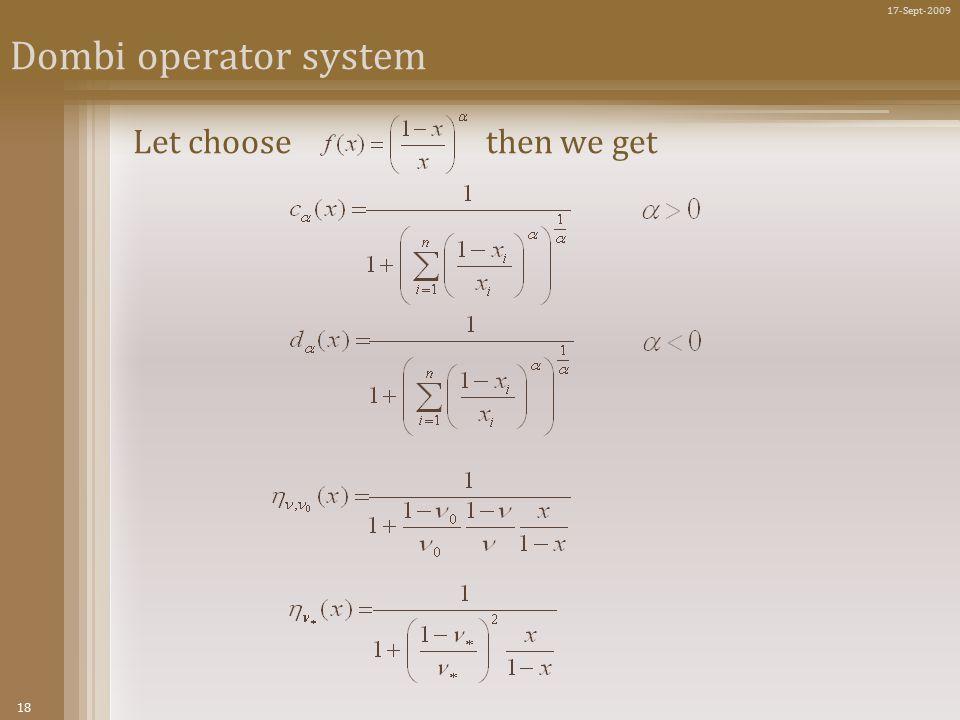 18 17-Sept-2009 Dombi operator system Let choose then we get
