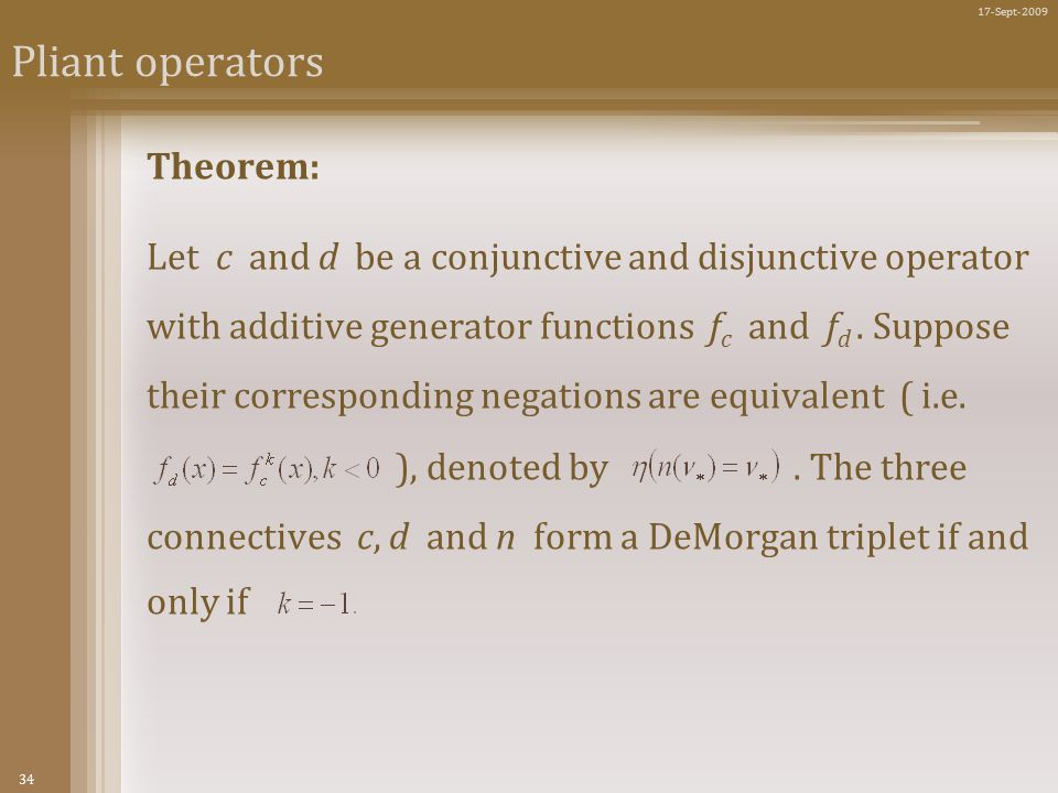 34 17-Sept-2009 Pliant operators Theorem: Let c and d be a conjunctive and disjunctive operator with additive generator functions f c and f d.