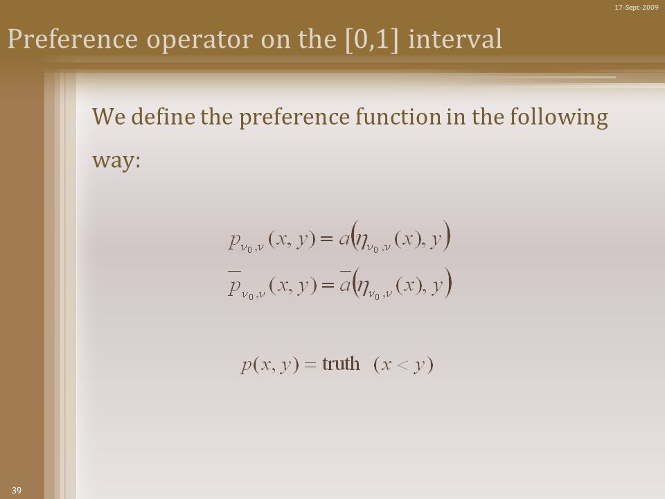 39 17-Sept-2009 Preference operator on the [0,1] interval We define the preference function in the following way: