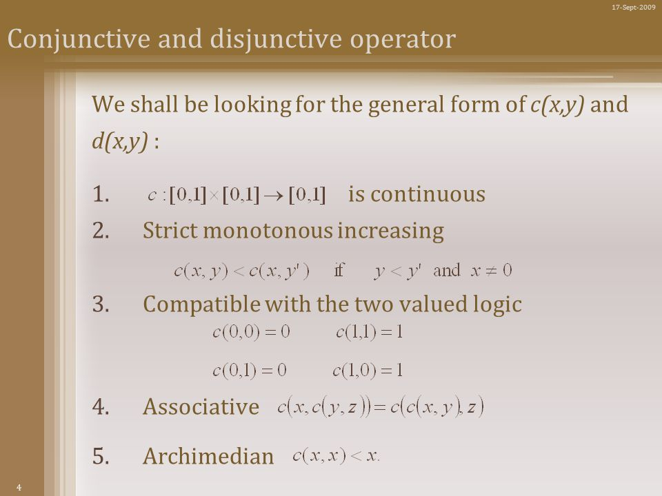 4 17-Sept-2009 Conjunctive and disjunctive operator We shall be looking for the general form of c(x,y) and d(x,y) : 1.