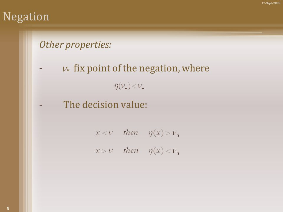 8 17-Sept-2009 Negation Other properties: - * fix point of the negation, where - The decision value: