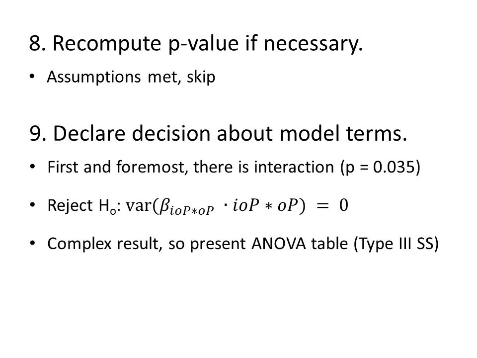 8. Recompute p-value if necessary. Assumptions met, skip 9. Declare decision about model terms.