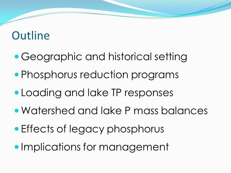Outline Geographic and historical setting Phosphorus reduction programs Loading and lake TP responses Watershed and lake P mass balances Effects of le